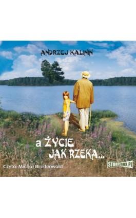 A życie jak rzeka - Andrzej Kalinin - Audiobook - 978-83-7927-211-2