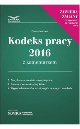 Kodeks pracy 2016 z komentarzem - nowe wydanie - Infor Pl - Ebook - 978-83-7440-827-1