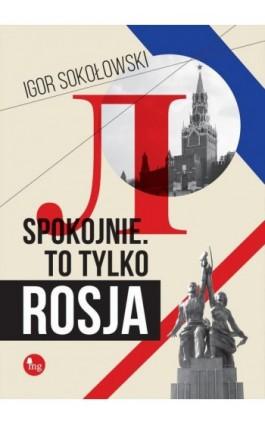 Spokojnie To tylko Rosja - Igor Sokołowski - Ebook - 978-83-7779-279-7