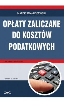 Opłaty zaliczane do kosztów podatkowych - Marek Smakuszewski - Ebook - 978-83-7440-423-5