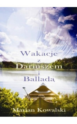 Lato z Dariuszem i Balladą - Marian Kowalski - Ebook - 978-83-63783-55-6