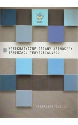 Monokratyczne organy jednostek samorządu terytorialnego - Magdalena Gurdek - Ebook - 978-83-65682-12-3
