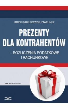 Prezenty dla kontrahentów – rozliczenia podatkowe i rachunkowe - Marek Smakuszewski - Ebook - 978-83-7440-573-7