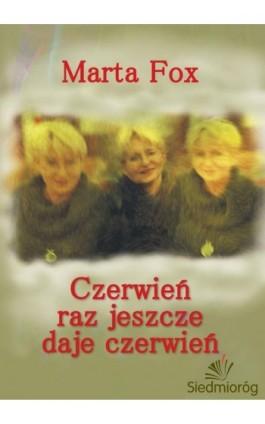 Czerwień raz jeszcze daje czerwień - Marta Fox - Ebook - 978-83-7791-551-6