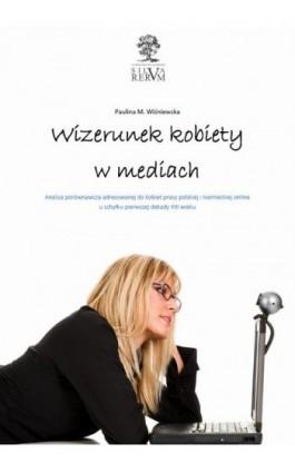 Wizerunek kobiety w mediach.  Analiza porównawcza tematyki poświęconej kobietom w prasie polskiej i niemieckiej u schyłku pierws - Paulina M. Wiśniewska - Ebook - 978-83-64447-30-3