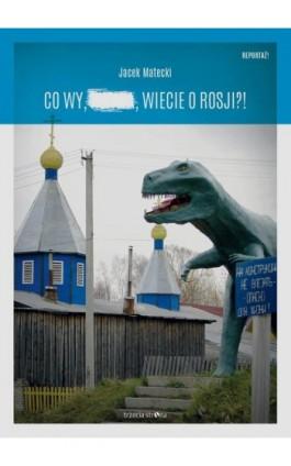 Co wy wiecie o Rosji - Jacek Matecki - Ebook - 978-83-64526-14-5