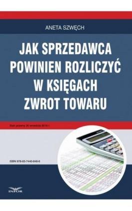Jak sprzedawca powinien rozliczyć w księgach zwrot towaru - Aneta Szwęch - Ebook - 978-83-7440-848-6