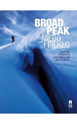 Broad Peak. Niebo i piekło - Bartek Dobroch - Ebook - 978-83-7177-967-1