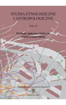 Studia Etnologiczne i Antropologiczne. T. 10: Problemy społeczne i kulturowe współczesnego miasta - Ebook