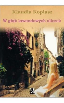 W głąb lawendowych uliczek - Klaudia Kopiasz - Ebook - 978-83-7900-230-6