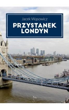 Przystanek Londyn - Jacek Wąsowicz - Ebook - 978-83-62247-41-7