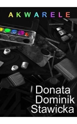 Akwarele - Donata Dominik-Stawicka - Ebook - 978-83-8041-006-0