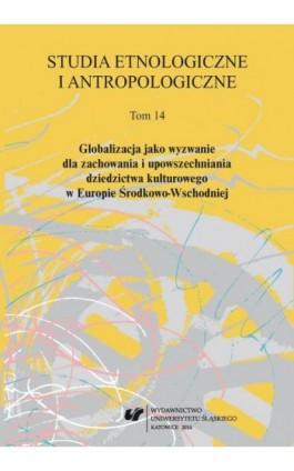 Studia Etnologiczne i Antropologiczne 2014. T. 14: Globalizacja jako wyzwanie dla zachowania i upowszechniania dziedzictwa kultu - Ebook