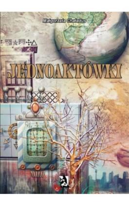 Jednoaktówki - Małgorzata Chaładus - Ebook - 978-83-7900-199-6