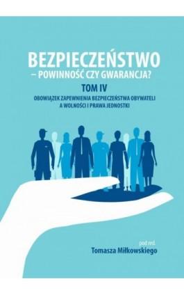 Bezpieczeństwo - powinność czy gwarancja? Tom. IV Obowiazek zapewnienia bezpieczeństwa obywateli a wolności i prawa jednostki - Ebook - 978-83-65682-34-5
