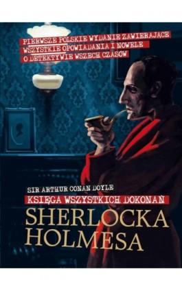 Księga wszystkich dokonań Sherlocka Holmesa - Arthur Conan Doyle - Ebook - 978-83-7993-243-6
