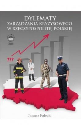 Dylematy zarządzania kryzysowego w Rzeczypospolitej Polskiej - Janusz Falecki - Ebook - 978-83-65682-37-6