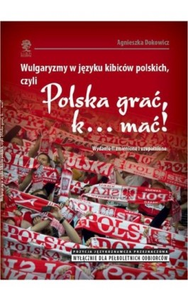 """Wulgaryzmy w języku kibiców polskich, czyli """"Polska grać, k… mać!"""" - Agnieszka Dokowicz - Ebook - 978-83-64447-54-9"""