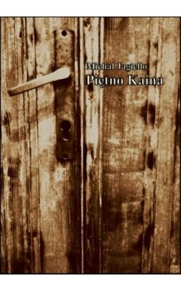 Piętno Kaina - Michał Jagiełło - Ebook - 978-83-63783-03-7