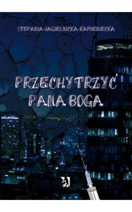 Przechytrzyć Pana Boga - Stefania Jagielnicka-Kamieniecka - Ebook - 978-83-7900-028-9