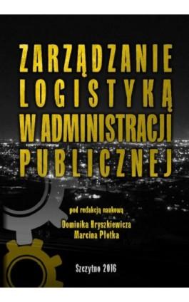 Zarządzanie logistyką w administracji publicznej - Dominik Hryszkiewicz - Ebook - 978-83-7462-519-7