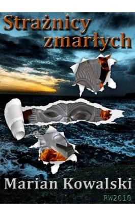 Strażnicy zmarłych - Marian Kowalski - Ebook - 978-83-63598-50-1