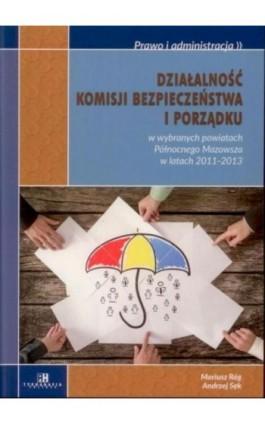 Działalność komisji bezpieczeństwa i porządku w wybranych powiatach Północnego Mazowsza w latach 2011-2013 - Mariusz Róg - Ebook - 978-83-7549-245-3