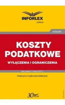 KOSZTY PODATKOWE wyłączenia i ograniczenia - Katarzyna Czajkowska-Matosiuk - Ebook - 978-83-65789-32-7