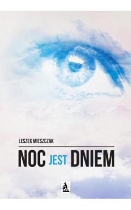 Noc jest dniem - Leszek Mieszczak - Ebook - 978-83-7900-574-1