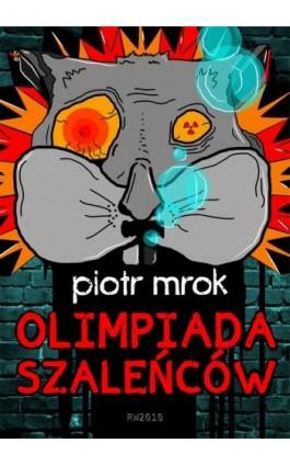 Olimpiada szaleńców - Piotr Mrok - Ebook - 978-83-63111-27-4