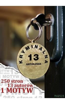 """Antologia """"""""Kryminalna 13"""""""" - Praca zbiorowa - Ebook - 978-83-7949-073-8"""