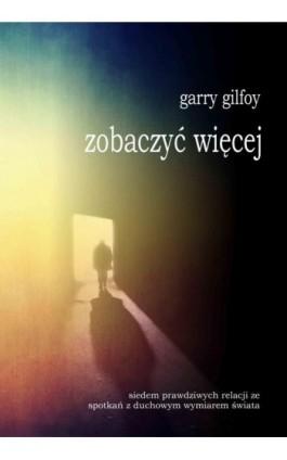 Zobaczyć więcej - Garry Gilfoy - Ebook - 978-83-63860-08-0