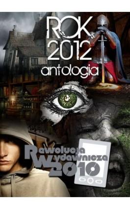 Rok 2012. Antologia - Antologia - Ebook - 978-83-63598-35-8