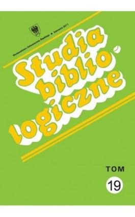 Studia bibliologiczne. T. 19: Zagadnienia wydawnicze - dzieje książki, prasy i bibliotek - Ebook - 978-83-8012-664-0