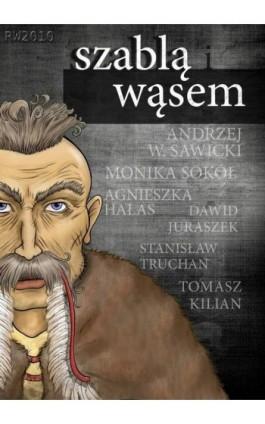 Szablą i wąsem - Antologia - Ebook - 978-83-7949-076-9