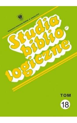 Studia bibliologiczne. T. 18: Biblioteki i ośrodki informacji - zbiory, pracownicy, użytkownicy - Ebook - 978-83-8012-663-3