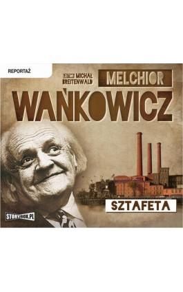 Sztafeta - Melchior Wańkowicz - Audiobook - 978-83-7927-554-0