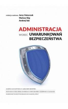 Administracja wobec uwarunkowań bezpieczeństwa - Mariusz Róg - Ebook - 978-83-7549-306-1