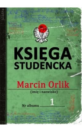 Księga studencka - Marcin Orlik - Ebook - 978-83-7949-189-6