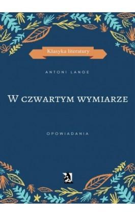 W czwartym wymiarze - Antoni Lange - Ebook - 978-83-8119-147-0