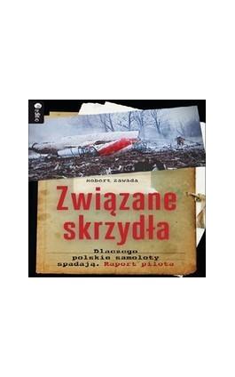 Związane skrzydła. Dlaczego polskie samoloty spadają. Raport pilota. Audiobook. Mp3 - Robert Zawada - Audiobook - 978-83-246-6362-0