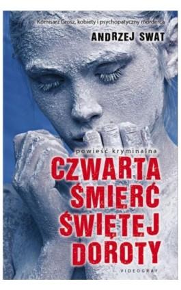 Czwarta śmierć świętej Doroty - Andrzej Swat - Ebook - 978-83-7835-448-2