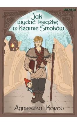 Jak wydać książkę w Krainie Smoków - Agnieszka Korol - Ebook - 978-83-7949-088-2