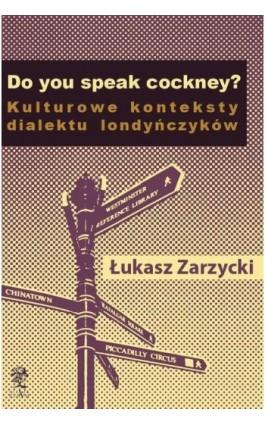 Do you speak cockney? Kulturowe konteksty dialektu londyńczyków - Łukasz Zarzycki - Ebook - 978-83-64447-44-0