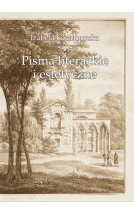 Pisma literackie i estetyczne - Izabela Czartoryska - Ebook - 978-83-7638-376-7