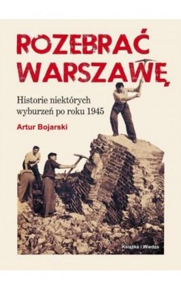 ROZEBRAĆ WARSZAWĘ - Artur Bojarski - Ebook - 978-83-05-13647-1