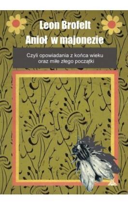 Anioł w majonezie - Leon Brofelt - Ebook - 978-83-61184-14-0