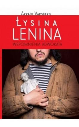 Łysina Lenina - Arkady Vaksberg - Ebook - 978-83-7993-234-4