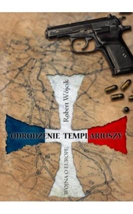 Odrodzenie Templariuszy - Robert Wójcik - Ebook - 978-83-65227-41-6