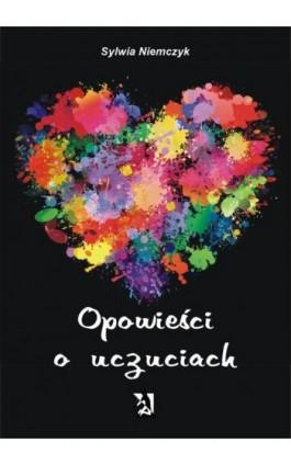 Opowieści o uczuciach - Sylwia Niemczyk - Ebook - 978-83-7900-120-0